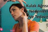 Kulak Ağrısı Nedir, Nedenleri Ve Tedavisi