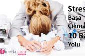 Stresle Başa Çıkmanın 10 Basit Yolu